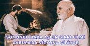 SOMUNCU BABA AŞKIN SIRRI FİLMİ AVRUPA'DA VİZYONA GİRİYOR