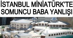 Miniatürk'teki Yanlış İçerikli Külliye İçin Harekete Geçildi