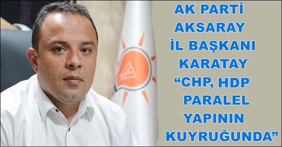 "KARATAY ""CHP, HDP VE PARALEL YAPININ KUYRUĞUNDA"""