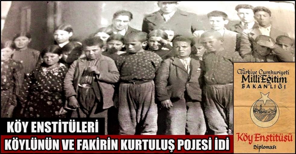 Koşar 'köy enstitüleri köylünün ve fakirin kurtuluş pojesi idi'