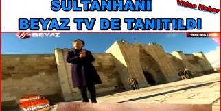 Sultanhanı Beyaz Tv de tanıtıldı